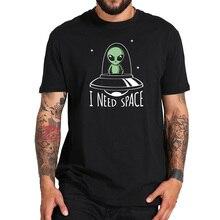 EU Size 100% Cotton I Need Space Alien Go By UFO Cute Cartoon Original Design Short Sleeved High Quality T-shirt