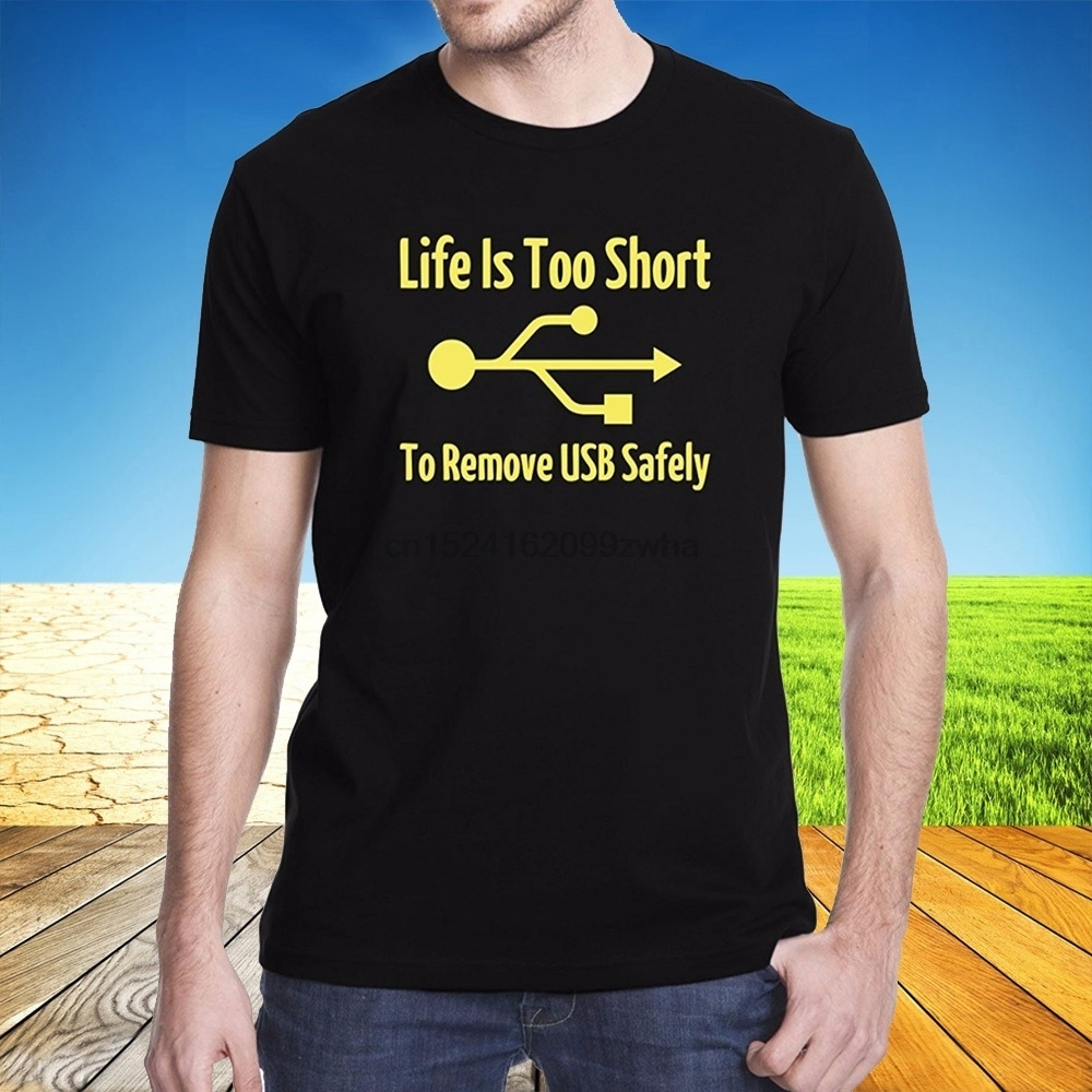 590d777f Printed Men T-Shirt Funny Tee Shirts Life Is Too Short To Remove USB Safely