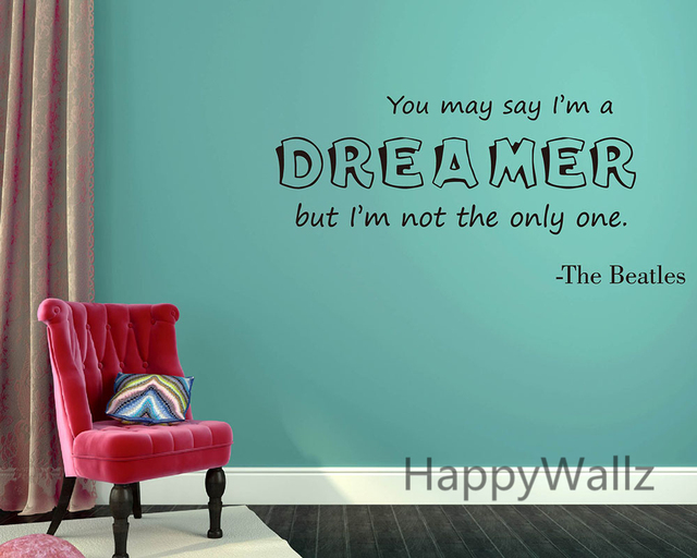 You May Say I M Dreamer I M Not The Only One Motivational