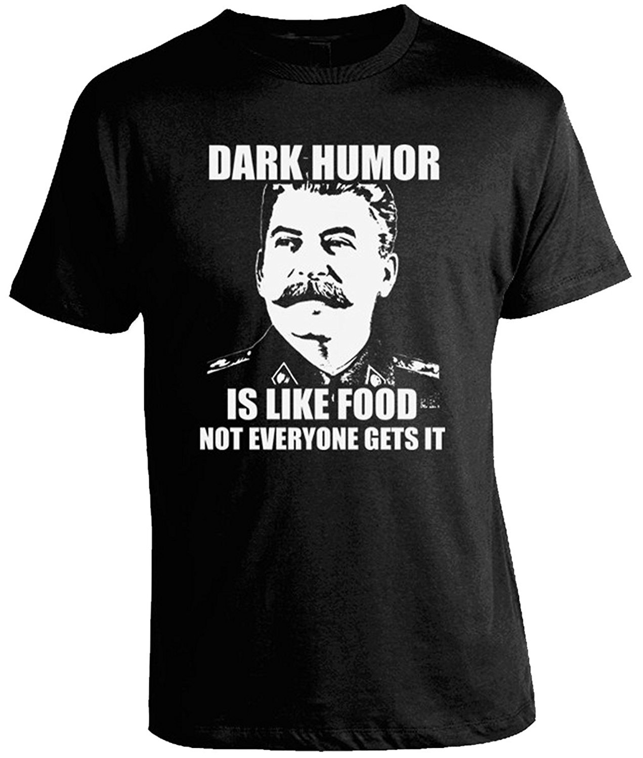 Gildan Dark Humor Is Like Food Stalin Joke T Shirt Funny Cool Fashion Printed MenS T Shirt Short Sleeve S 3Xl