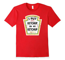 Mans Unique Cotton Short Sleeves O-neck T Shirt I Put Ketchup On My Ketchup Funny T Shirt Broadcloth  Casual