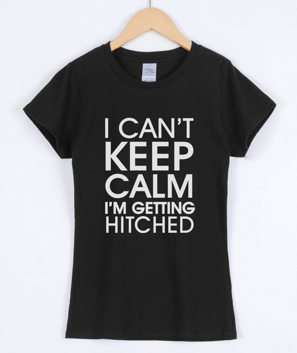 I CANT KEEP CALM IM GETTING HITCHED 2017 Summer Short Sleeve T-shirts Casual Cotton Shirt Top Tees Female T-shirt Kpop Lady