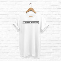 2 Words 1 Finger Tshirt, Two Words One Finger Funny Shirt, Rude T-Shirt Hipster Tee Shirt, Women Cotton T-Shirts-D997