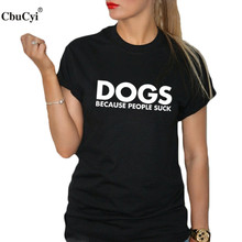3f3e2179 Dog Lover T Shirt Women Clothes 2018 Funny Harajuku Phrase Dogs Because  People Suck Letters Tshirt