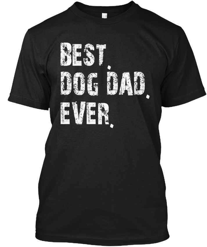 Men S Best Dog Dad Ever Father Day Gif - Popular Tagless Tee T-Shirt