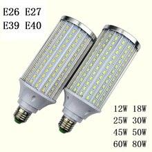 цена на E27 E26 E39 E40 12W 18W 25W 30W 45W 50W 60W 80W 5730 SMD Cree chip Corn Light AC 110V 220V LED Bulb Lamp Cool Warm White Lampada