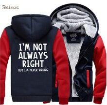 Im Not Always Right-But Never Wrong Funny Hoodies Designs 2018 New Winter Fleece Sweatshirt Men Thick Coat Sportwear Hoodie
