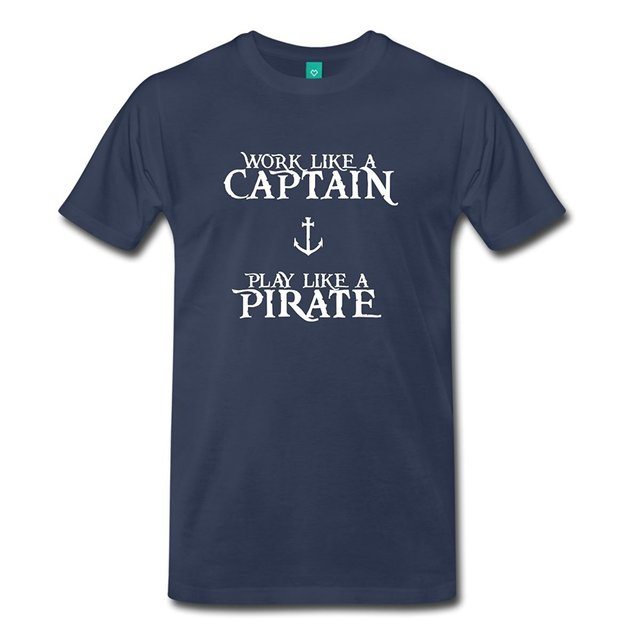 2017 fashion hot sell Work like a Captain, Play like a Pirate! Men's Premium T-Shirt 100% cotton O-Neck T Shirt Casual short