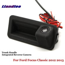 Liandlee For Ford Focus Classic 2012 2013 Car Reverse Parking Camera Rear View Camera / Trunk Handle Integrated Nigh Vision
