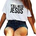 New Basic Women T-shirt 2016 Summer Unisex Womens Tee Shirt Femme Letter Printed Y'all Need Jesus T shirt Plus Size S-XXXL QA863