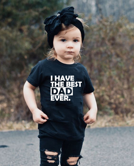 I Have The Best Dad Ever Summer Baby Boy Tops Toddler Tees Kids Girl T Shirt Clothes Children Short Sleeve T-shirts Clothing image