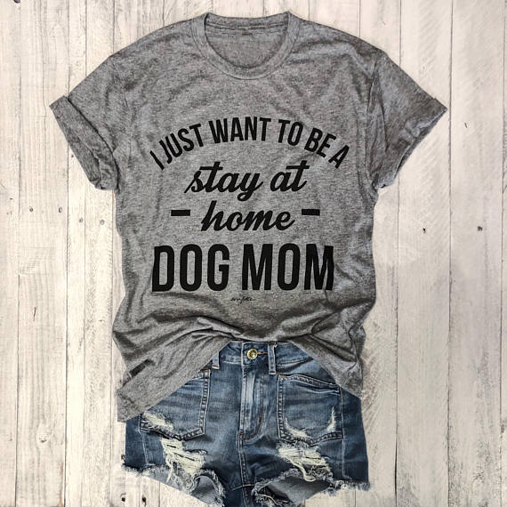 I JUST WANT TO BE A stay at home DOG MOM T-shirt women Casual tees Trendy T-Shirt 90s Women Fashion Tops Personal female t shirt