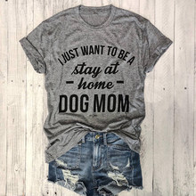 I JUST WANT TO BE A stay at home DOG MOM T-shirt women Casual tees Trendy T-Shirt 90s Women Fashion Tops Personal female t shirt(China)