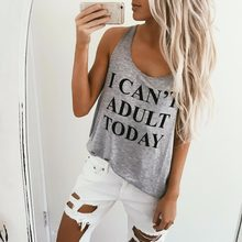 4aa3068ed I CAN'T ADULT TODAY Vest Tops Letter Printed Sexy Debardeur Femme Tank Top  For Women Causal Tees Loose Funny Top Camis