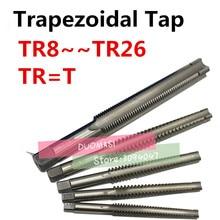 1PCS High Quality TR8 TR10 TR12 TR14 TR16 TR18 TR20 TR22 TR24 TR25 TR26*2/3/4/5 Trapezoidal HSS Right Left Hand Thread Tap