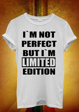I Am Not Perfect But Limited Men Women Unisex T Shirt  Top Vest 858 New Shirts Funny Tops Tee