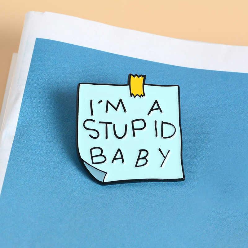 Eu sou um estúpido bebê nota papel esmalte pino bebês estúpidos precisam a mais atenção engraçado banner slogan texto broche pinos