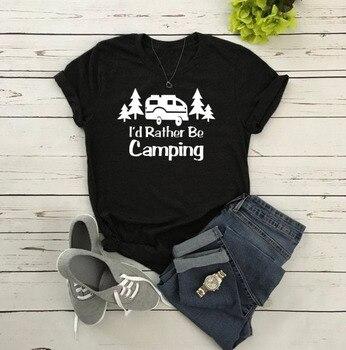 Camiseta Unisex con eslogan de I Rather Be Camping, camiseta gráfica para mujer, Camisetas casuales divertidas Hipster de Camping, Camisetas de algodón Tumblr a la moda