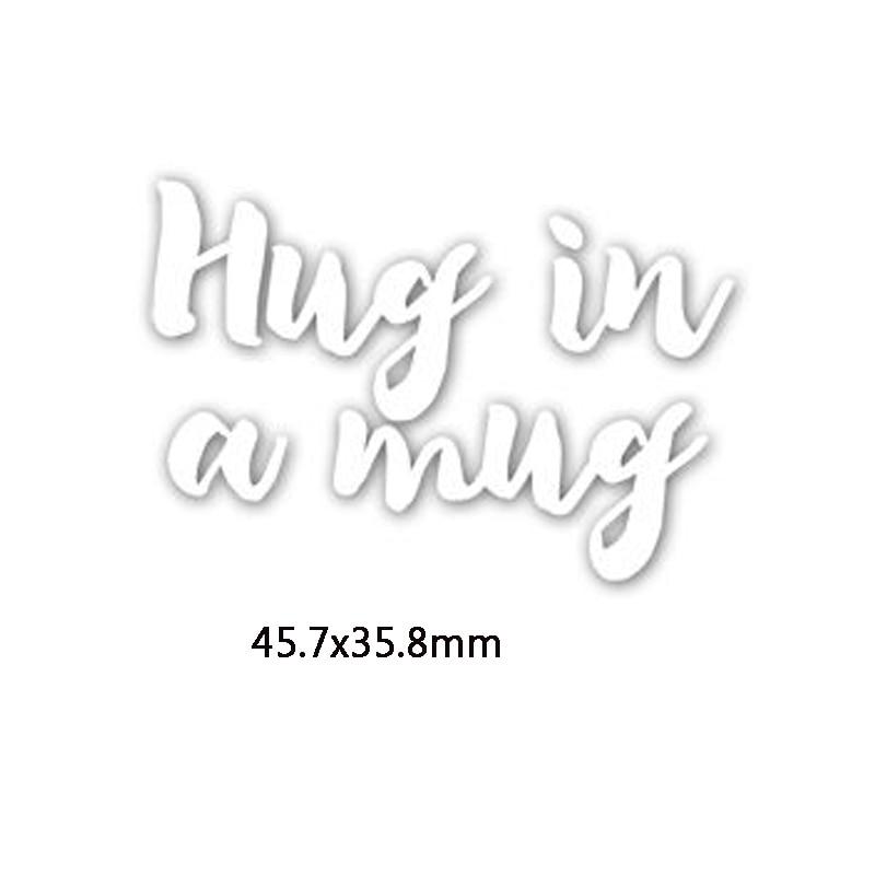 Hug In A Mug Phrase Metal Cutting Dies DIY Scrapbooking Embossing Paper Cards Making Crafts Supplies New 2019 Diecut