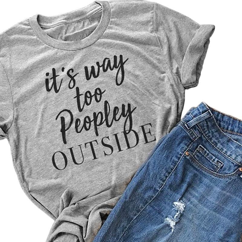 48 stunden lieferung 2018 Frauen T-shirt Es ist Zu Peopley außerhalb Buchstaben Gedruckt T-shirt Grau Kurzarm Casual Top Tees