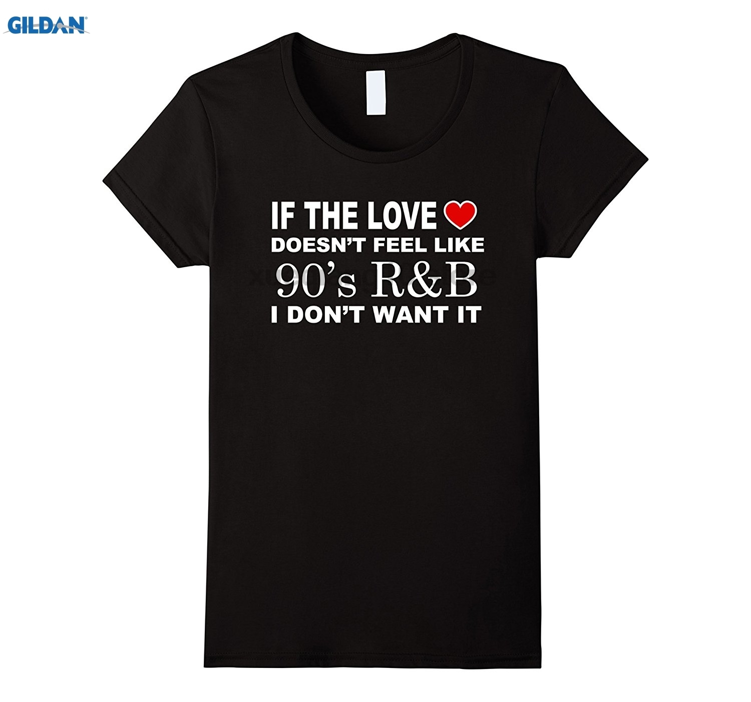 GILDAN GILDAN If The Love Doesnt Feel Like 90s R&B I Dont Want It Shirt