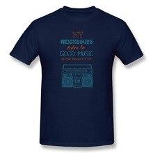 Popular Short Sleeve My neighbours listen to good music Men's t shirt Cheap Sale 100 % Cotton t shirt for Men