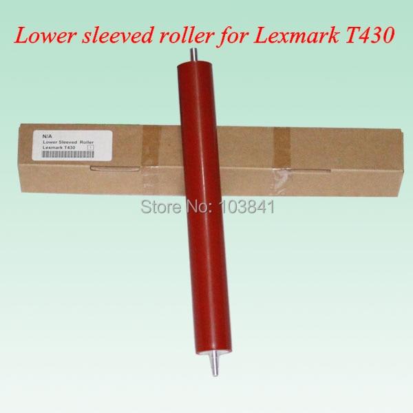 Free shipping new lower pressure sleeved roller or fuser pressure roller for Lexmark T430  Printer parts 1pcs oem new for canon 3018 3010 3020 3050 3100 3150 6000 lower sleeved roller laser jet printer parts