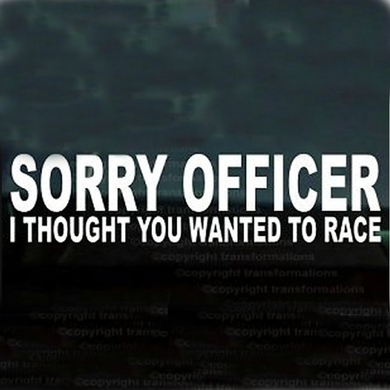 (50 pieces /lot) Wholesale SORRY OFFICER I THOUGHT YOU WANTED TO RACE FUNNY CAR WINDOW STICKER car styling
