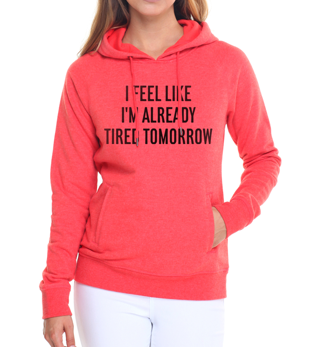 femme fashion fleece top sweatshirts pullovers 2019 brand harajuku tracksuits women I feel like i'm already tired tomorrow hoody