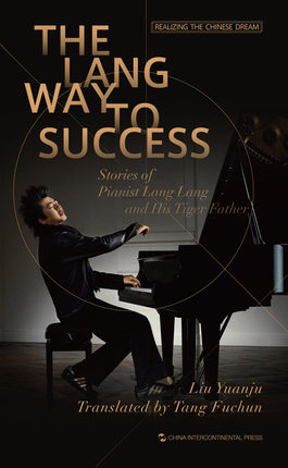 The Lang Way To Success Stories Of Pianist Lang Lang  And His Tiger Father Realizing The Chinese Dream Language English-135
