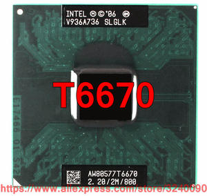 T6670 2.20 GHz 800 MHz Laptop processor lntel Core 2 Duo CPU (2 M Cache