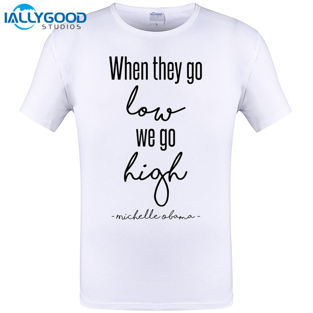 ed5594cd When They Go Low We Go High Michelle Obama New Design Mens T Shirt Letter  Cool Men Tops Tee Shirt Summer Short Sleeve Tops 5XL
