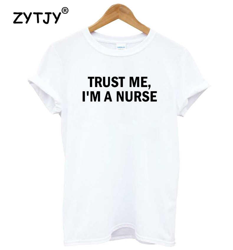 Trust Me ฉันเป็นพยาบาลผู้หญิง tshirt Cotton สบายๆตลกเสื้อ t เลดี้ Yong สาว Top Tee คุณภาพสูง drop Ship S-481