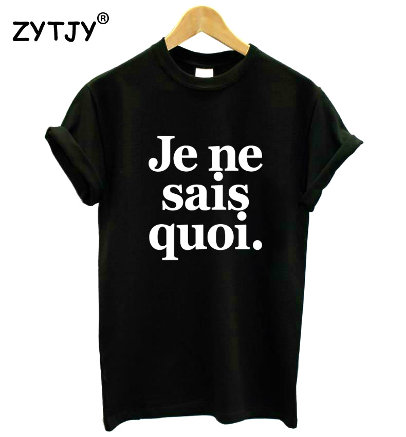 Je Ne Sais Quoi Letters Print Women Tshirt Casual Cotton Hipster Funny T Shirt For Girl Lady Top Drop Ship BA-318