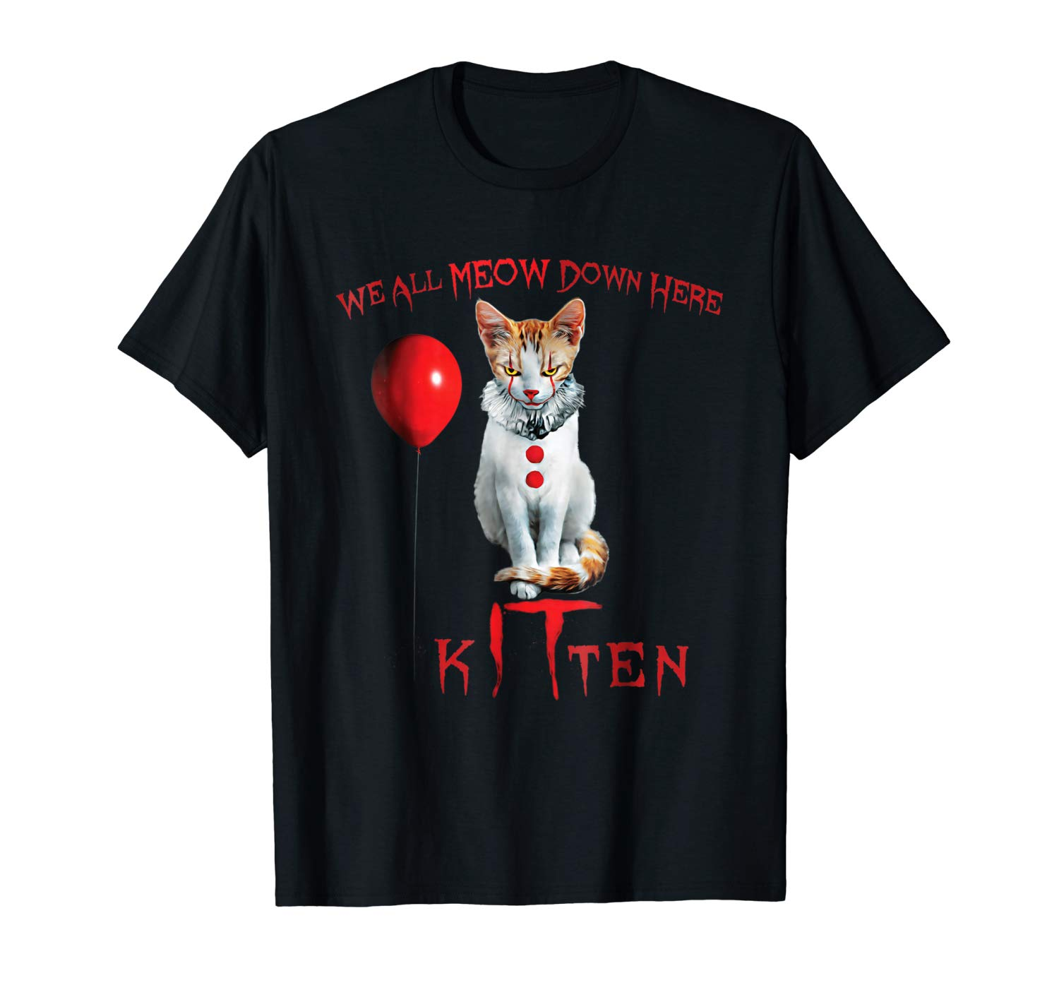 2019 Funny We All Meow Down Here Clown Cat Kitten T-Shirt Unisex Tee