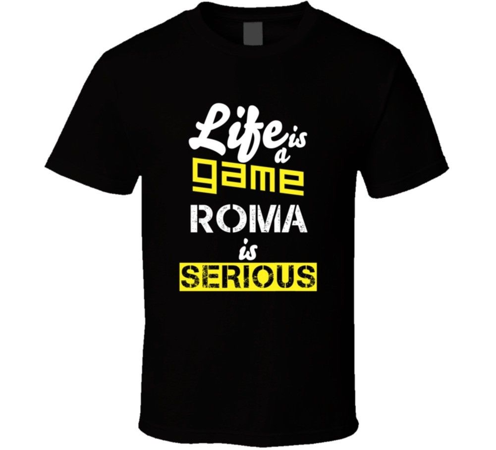 Life Is A Game Roma Is Serious Totti Soccered T-shirt
