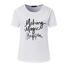 ZSIIBO OCNVTX19 make magic happen printed T-shirts for women tee shirt femme camisetas poleras tshirt female t shirts female top