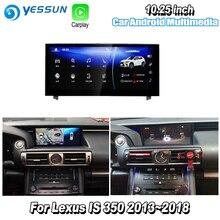 YESSUN 10,25 «для Lexus IS 350 2015 ~ 2018 автомобильный Android Carplay gps Navi карты навигационный плеер Радио стерео WiFi без DVD