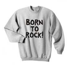 Born to Rock Shirt Printed Mens Tee Womens Girls Swag Tumblr Top Crewneck greys anatomy Sweatshirt rock sweatshirt casual tops(China)