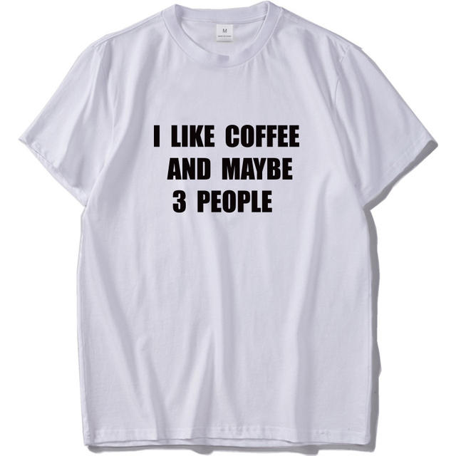 I Like Coffee And Maybe 3 People T shirt 100% Cotton Soft Camiseta Homme Originality Casual Novelty Shirts EU Size