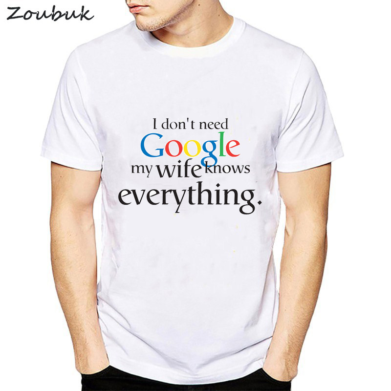 Funny Printed Letter I Don'  t   Need Google My Wife Husband Know Everything   T     Shirt   Men Women O-Neck Geek Lovers Summer Tops Tshirt