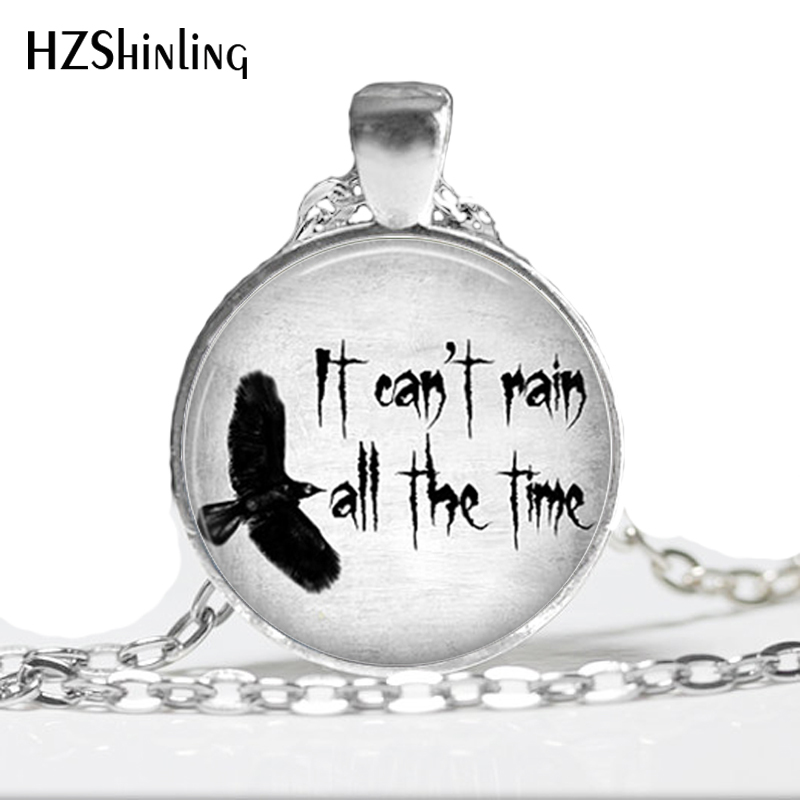 HZ--A380 On sale It Cant Rain All The Time Necklace Eric Draven The Crow Quote Jewelry round glass cabochon necklace HZ1