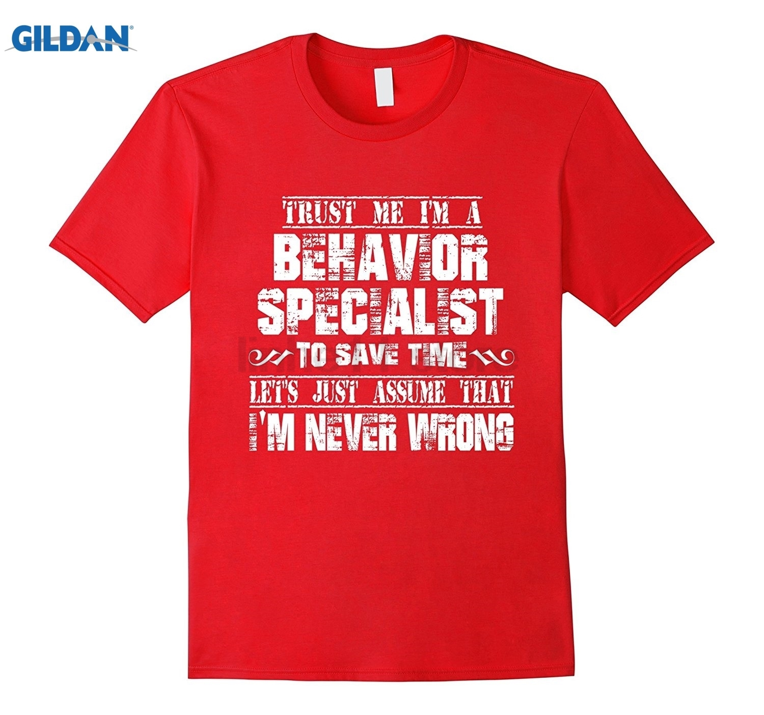 GILDAN BEHAVIOR SPECIALIST T-shirt, I am never Wrong Womens T-shirt ...