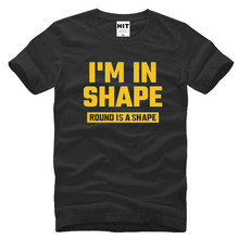I'M IN SHAPE ROUND IS A SHAPE Funny Novelty Gift Mens Men T Shirt Tshirt 2016 New Short Sleeve O Neck Cotton T-shirt Tee