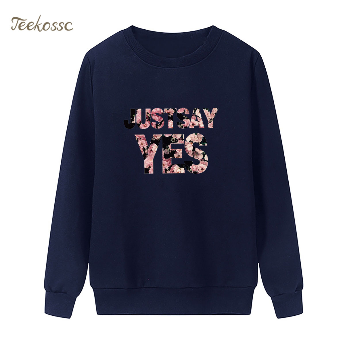Just Say Yes Sweatshirt Letter Print Flower Funny Hoodie 2018 Winter Autumn Women Lasdies Pullover Fleece Warm Casual Streetwear