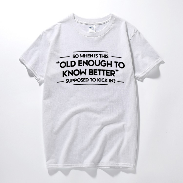 f21a98e1a Old enough to know better funny printed mens slogan t shirt novelty gift  idea tee top quality cotton short sleeve t shirt