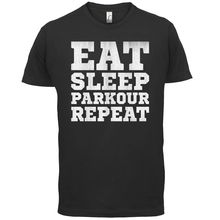 Eat Sleep Parkour REPEAT - Mens T-Shirt Free Runner 13 Colours Print T Shirt Short Sleeve Hot Tops Tshirt Homme