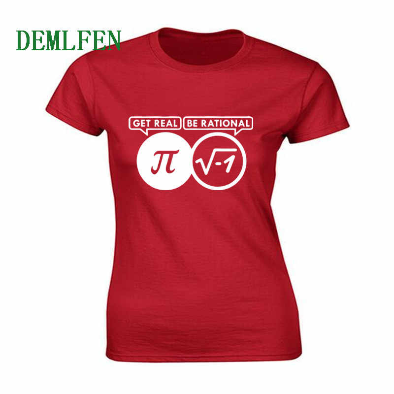 98026661a Fashion Casual Cotton Funny Women T-shirts Be Rational Get Real Nerdy Geek  Pi Nerd .