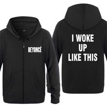 I Woke Up Like This   BEYONCE Sweatshirts Men 2018 Mens Zipper Hooded Fleece Hoodies Cardigans