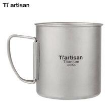 Tiartisan Titanium Cup 400ml Outdoor Camping Travelling Drinkware Foldable Handle Ultralight Coffee Mug